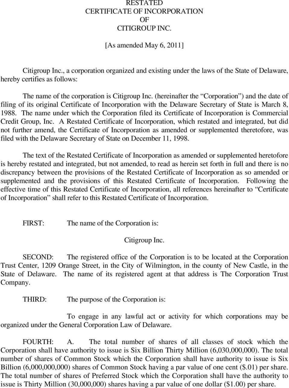 (hereinafter the Corporation ) and the date of filing of its original Certificate of Incorporation with the Delaware Secretary of State is March 8, 1988.
