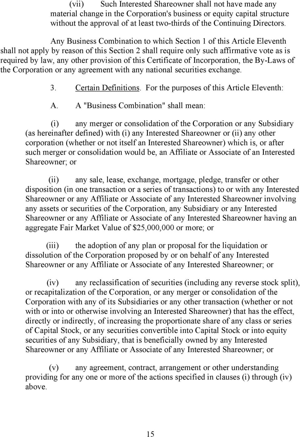 Any Business Combination to which Section 1 of this Article Eleventh shall not apply by reason of this Section 2 shall require only such affirmative vote as is required by law, any other provision of