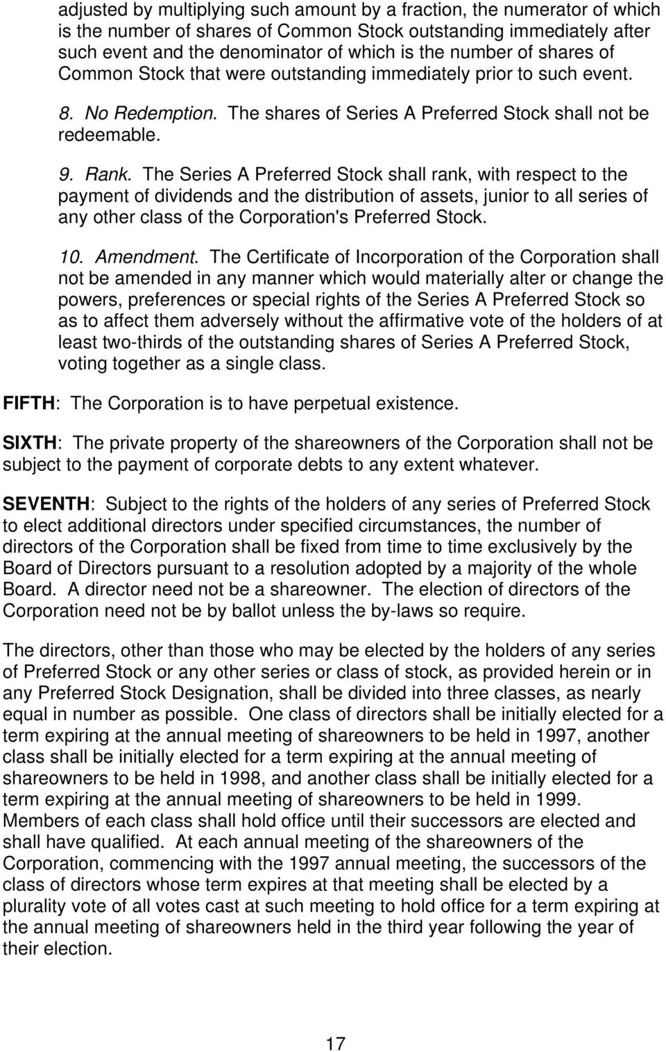The Series A Preferred Stock shall rank, with respect to the payment of dividends and the distribution of assets, junior to all series of any other class of the Corporation's Preferred Stock. 10.