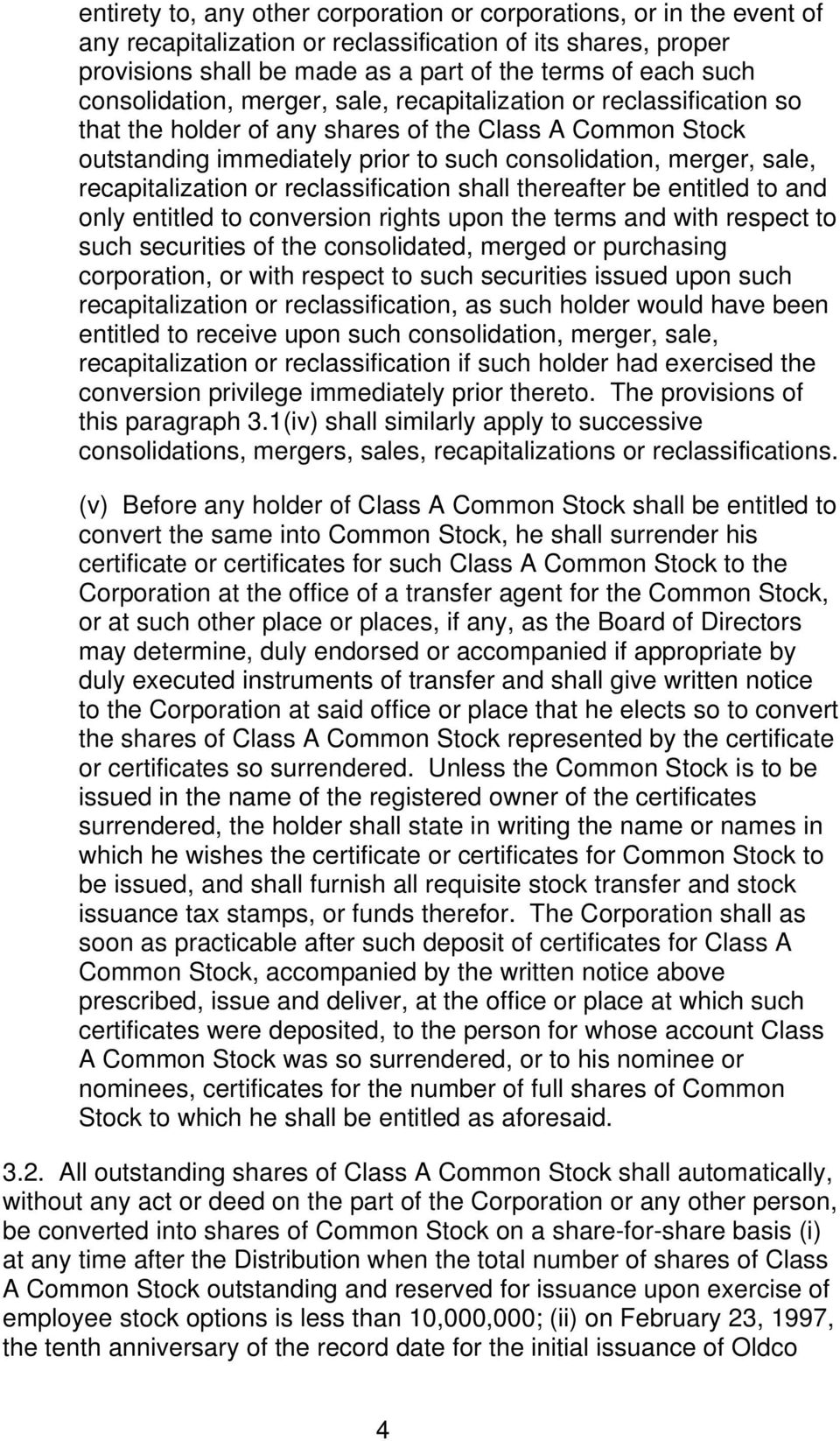 recapitalization or reclassification shall thereafter be entitled to and only entitled to conversion rights upon the terms and with respect to such securities of the consolidated, merged or