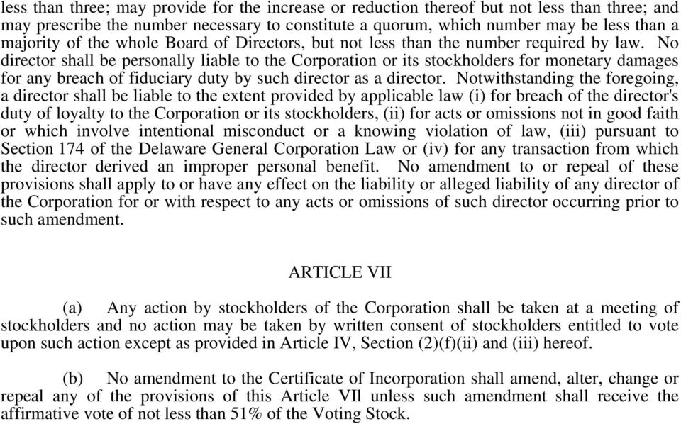No director shall be personally liable to the Corporation or its stockholders for monetary damages for any breach of fiduciary duty by such director as a director.