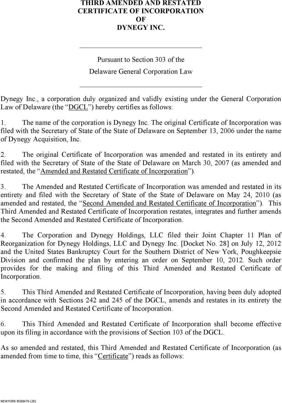 The original Certificate of Incorporation was filed with the Secretary of State of the State of Delaware on September 13, 20
