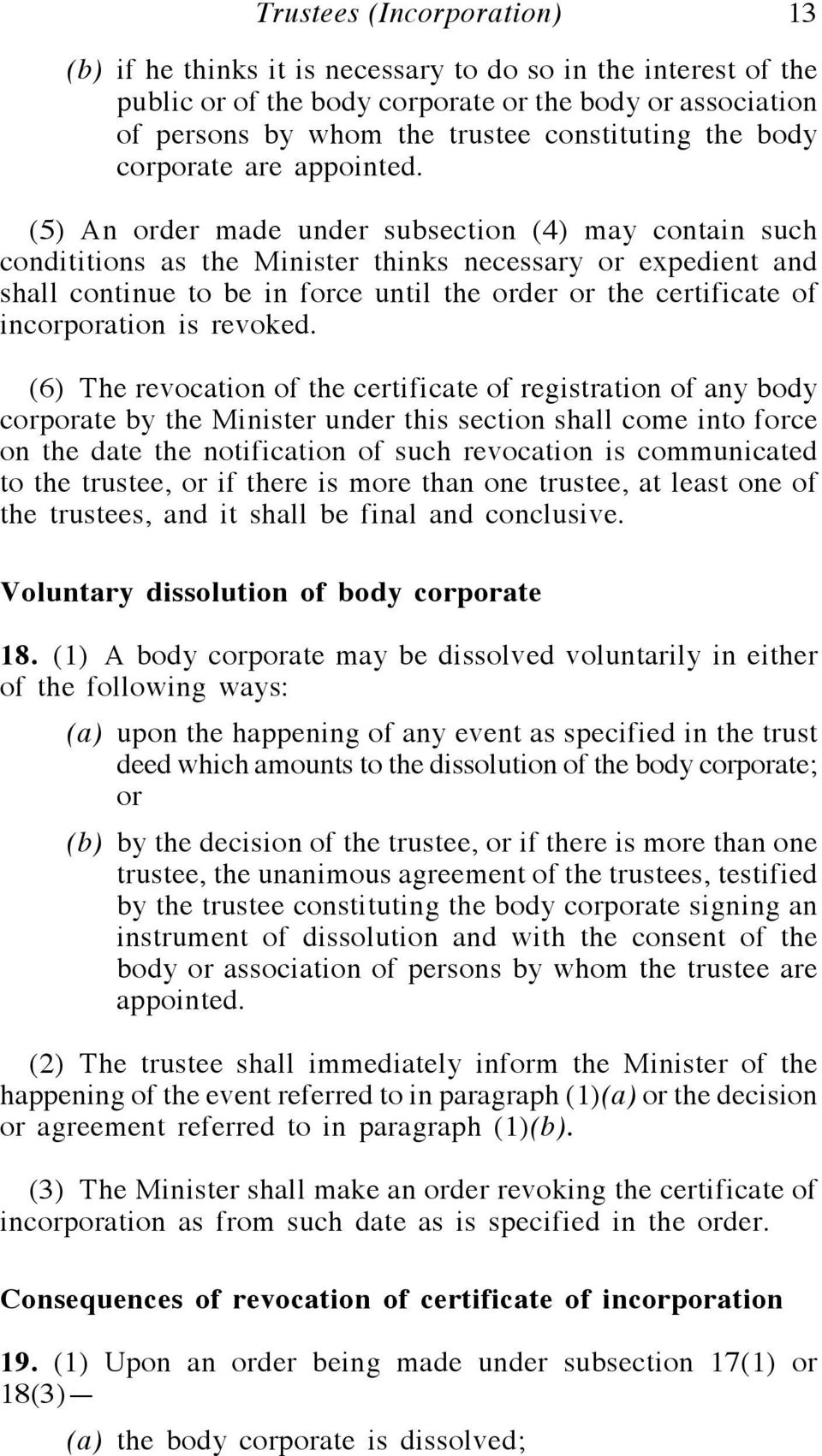 (5) An order made under subsection (4) may contain such condititions as the Minister thinks necessary or expedient and shall continue to be in force until the order or the certificate of