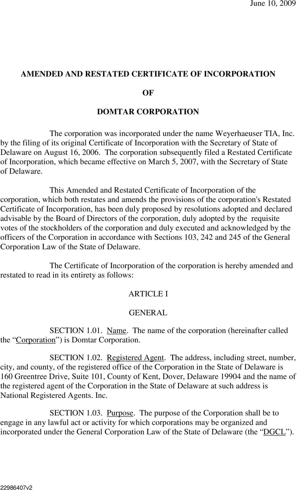 The corporation subsequently filed a Restated Certificate of Incorporation, which became effective on March 5, 2007, with the Secretary of State of Delaware.