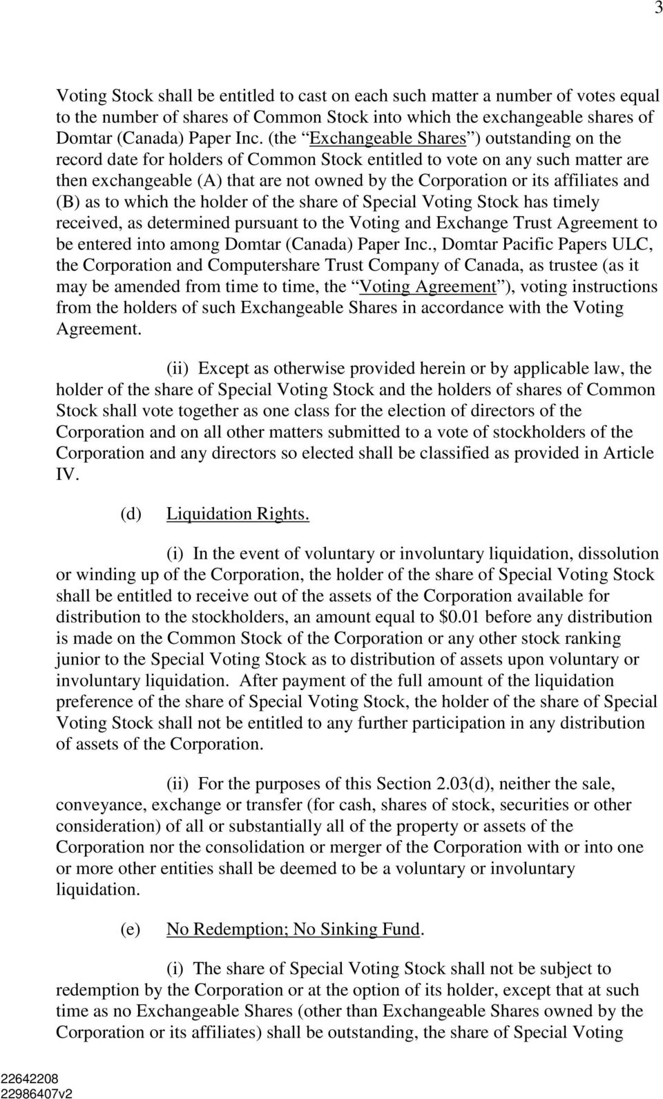 affiliates and (B) as to which the holder of the share of Special Voting Stock has timely received, as determined pursuant to the Voting and Exchange Trust Agreement to be entered into among Domtar