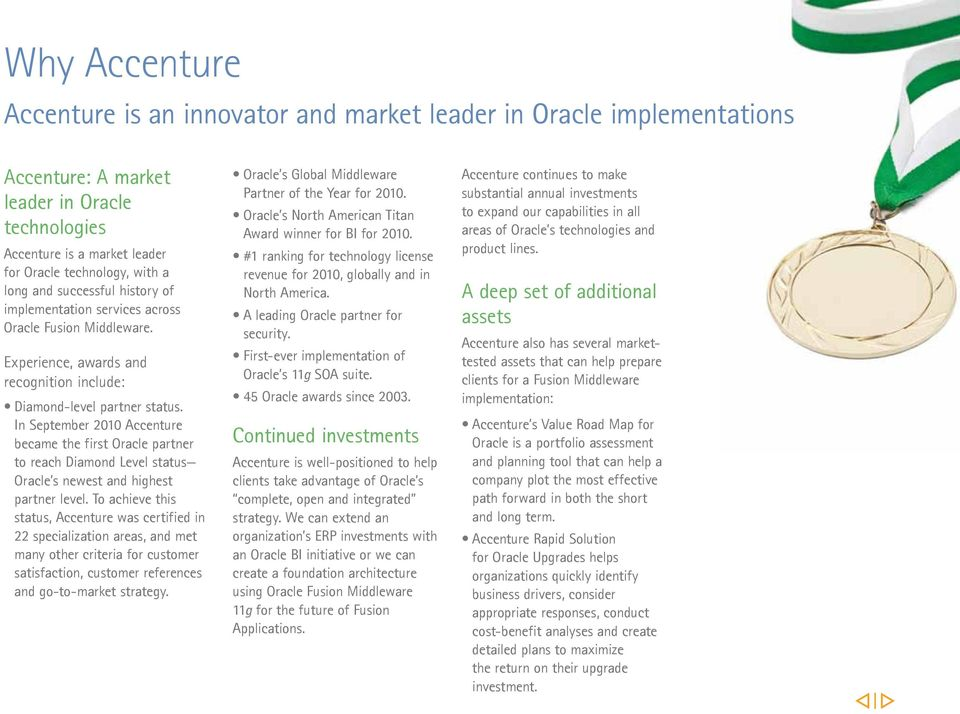 In September 2010 Accenture became the first Oracle partner to reach Diamond Level status Oracle s newest and highest partner level.