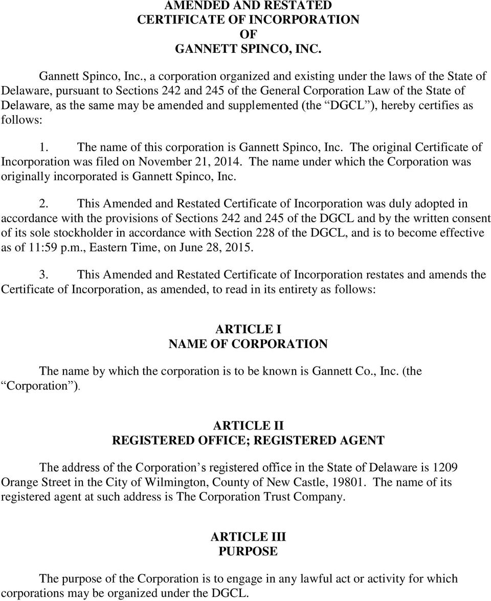 and supplemented (the DGCL ), hereby certifies as follows: 1. The name of this corporation is Gannett Spinco, Inc. The original Certificate of Incorporation was filed on November 21, 2014.