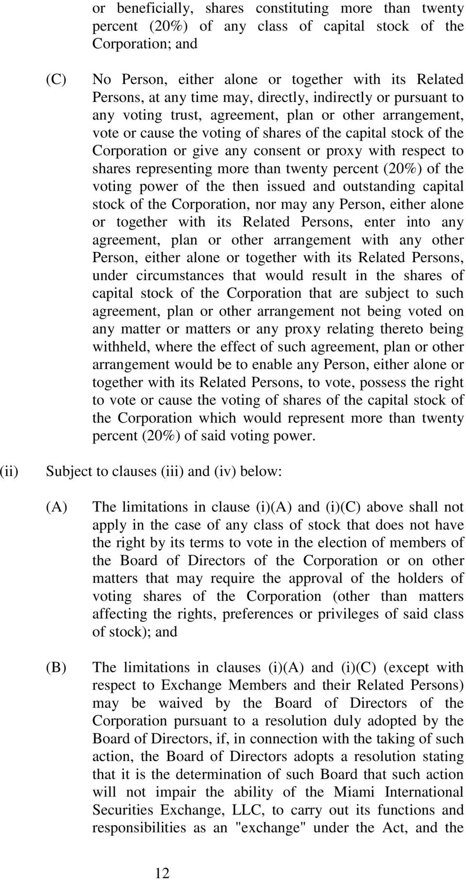 proxy with respect to shares representing more than twenty percent (20%) of the voting power of the then issued and outstanding capital stock of the Corporation, nor may any Person, either alone or
