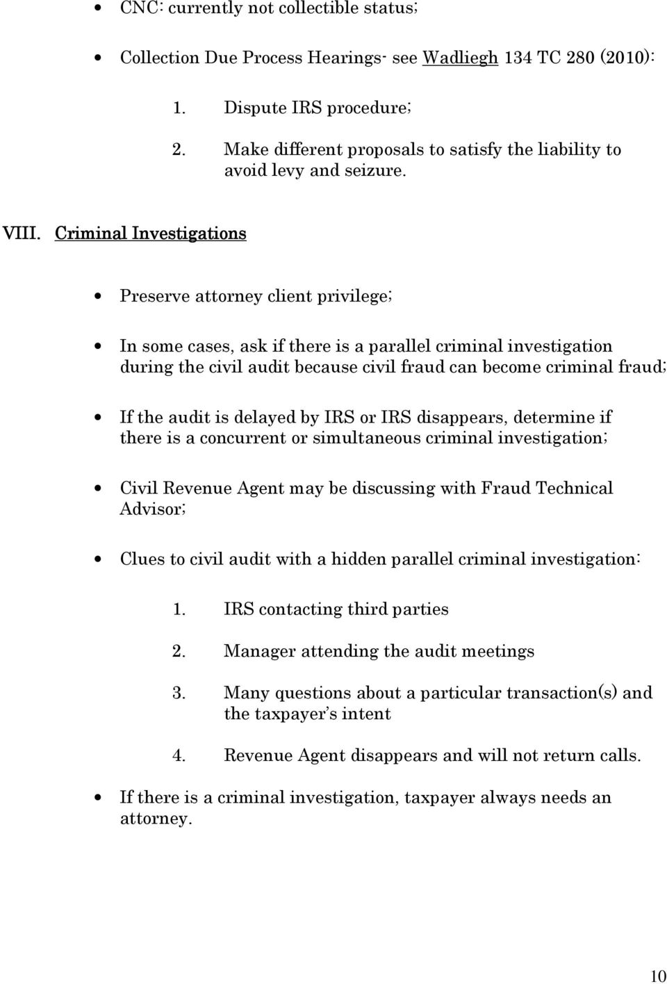 Criminal Investigations Preserve attorney client privilege; In some cases, ask if there is a parallel criminal investigation during the civil audit because civil fraud can become criminal fraud; If