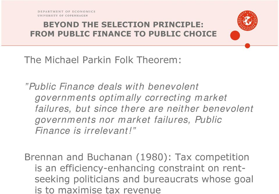 benevolent governments nor market failures, Public Finance is irrelevant!