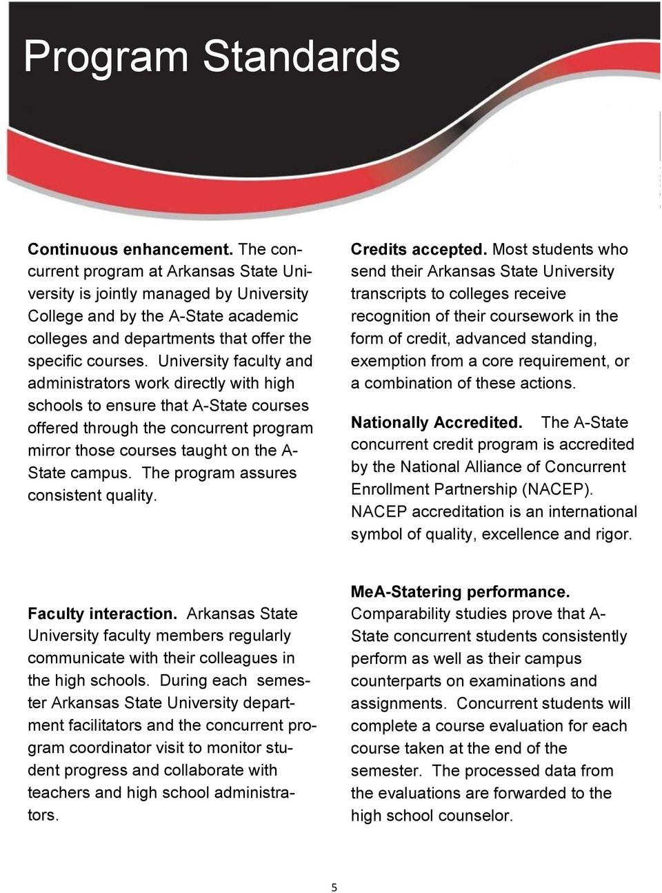 University faculty and administrators work directly with high schools to ensure that A-State courses offered through the concurrent program mirror those courses taught on the A- State campus.