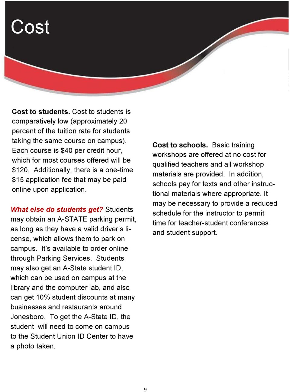 What else do students get? Students may obtain an A-STATE parking permit, as long as they have a valid driver s license, which allows them to park on campus.