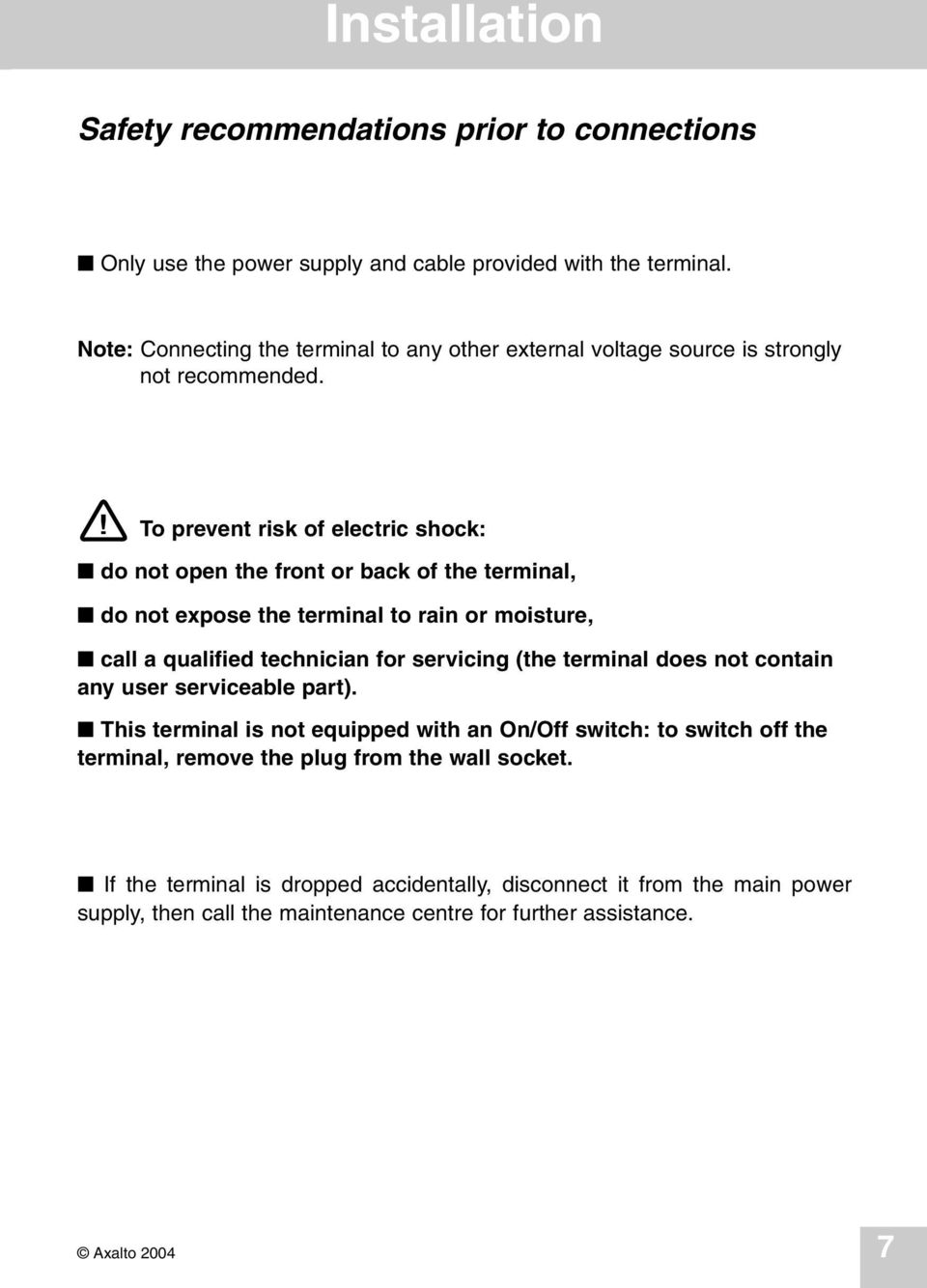 ! To prevent risk of electric shock: do not open the front or back of the terminal, do not expose the terminal to rain or moisture, call a qualified technician for servicing (the