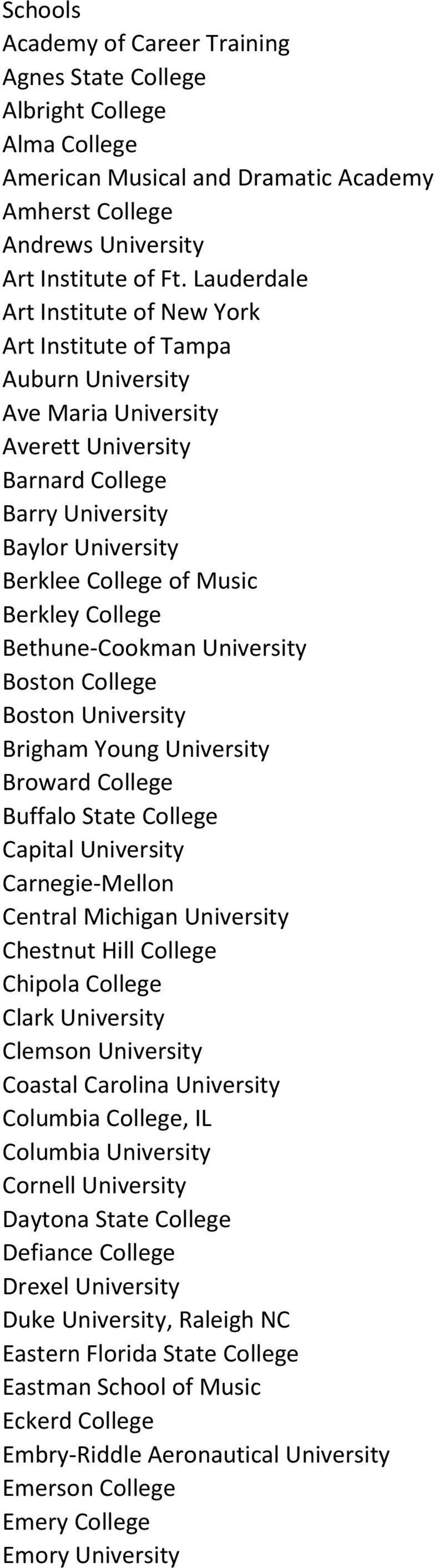 Berkley College Bethune-Cookman University Boston College Boston University Brigham Young University Broward College Buffalo State College Capital University Carnegie-Mellon Central Michigan