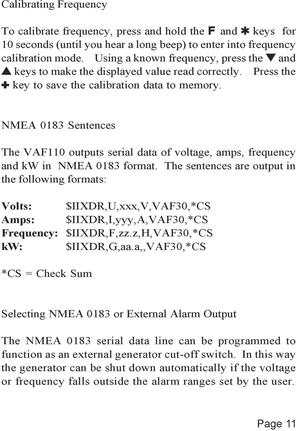 NMEA 0183 Sentences The VAF110 outputs serial data of voltage, amps, frequency and kw in NMEA 0183 format.