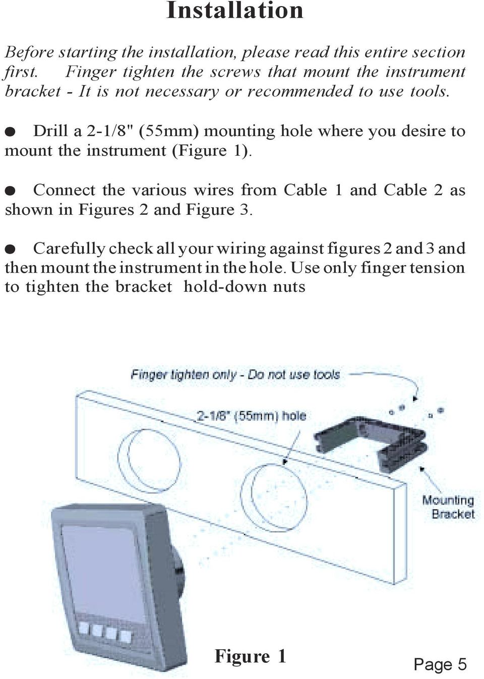 "l Drill a 2-1/8"" (55mm) mounting hole where you desire to mount the instrument (Figure 1)."