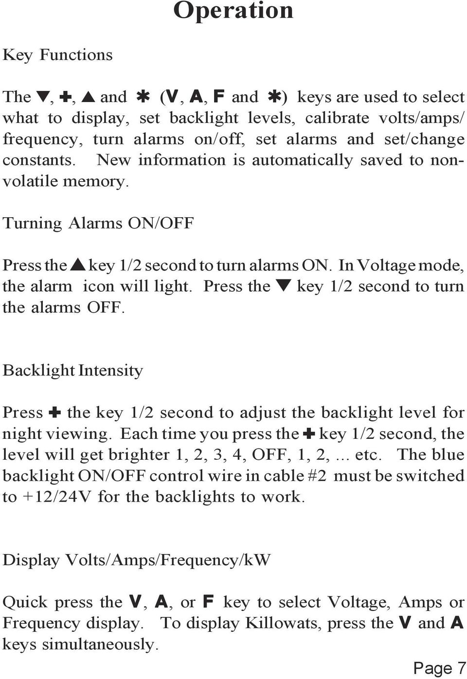 Press the t key 1/2 second to turn the alarms OFF. Backlight Intensity Press : the key 1/2 second to adjust the backlight level for night viewing.