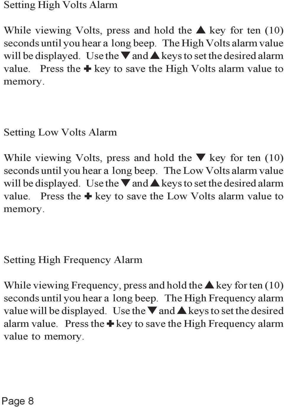 Setting Low Volts Alarm While viewing Volts, press and hold the t key for ten (10) seconds until you hear a long beep. The Low Volts alarm value will be displayed.