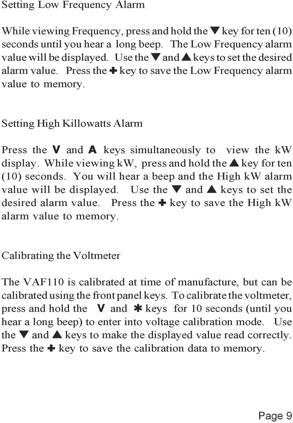 Setting High Killowatts Alarm Press the V and A keys simultaneously to view the kw display. While viewing kw, press and hold the s key for ten (10) seconds.