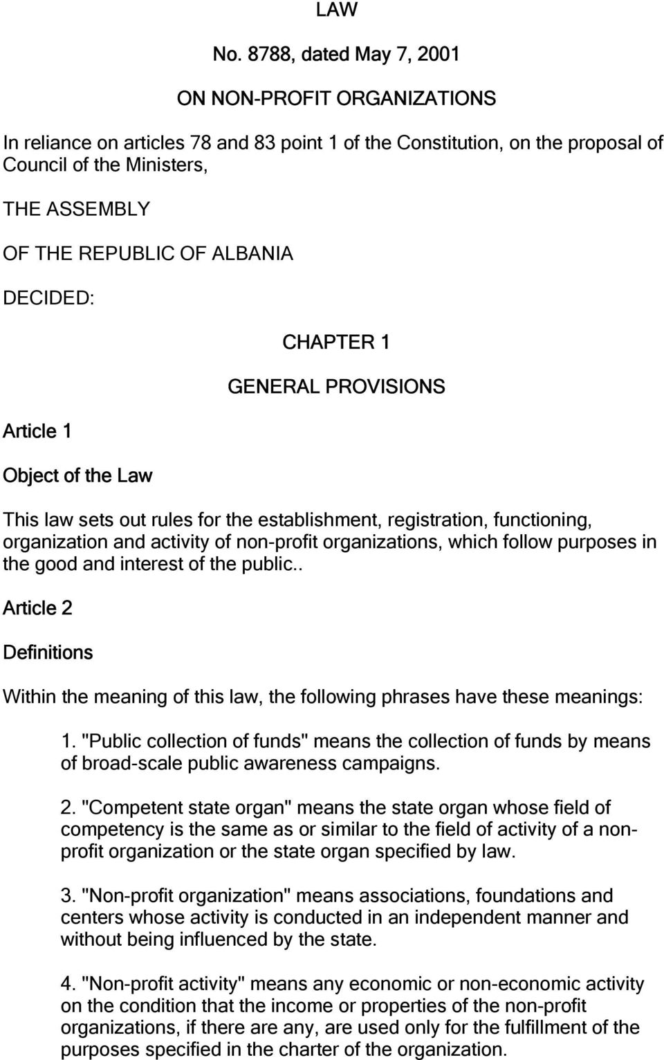 DECIDED: Article 1 Object of the Law CHAPTER 1 GENERAL PROVISIONS This law sets out rules for the establishment, registration, functioning, organization and activity of non-profit organizations,