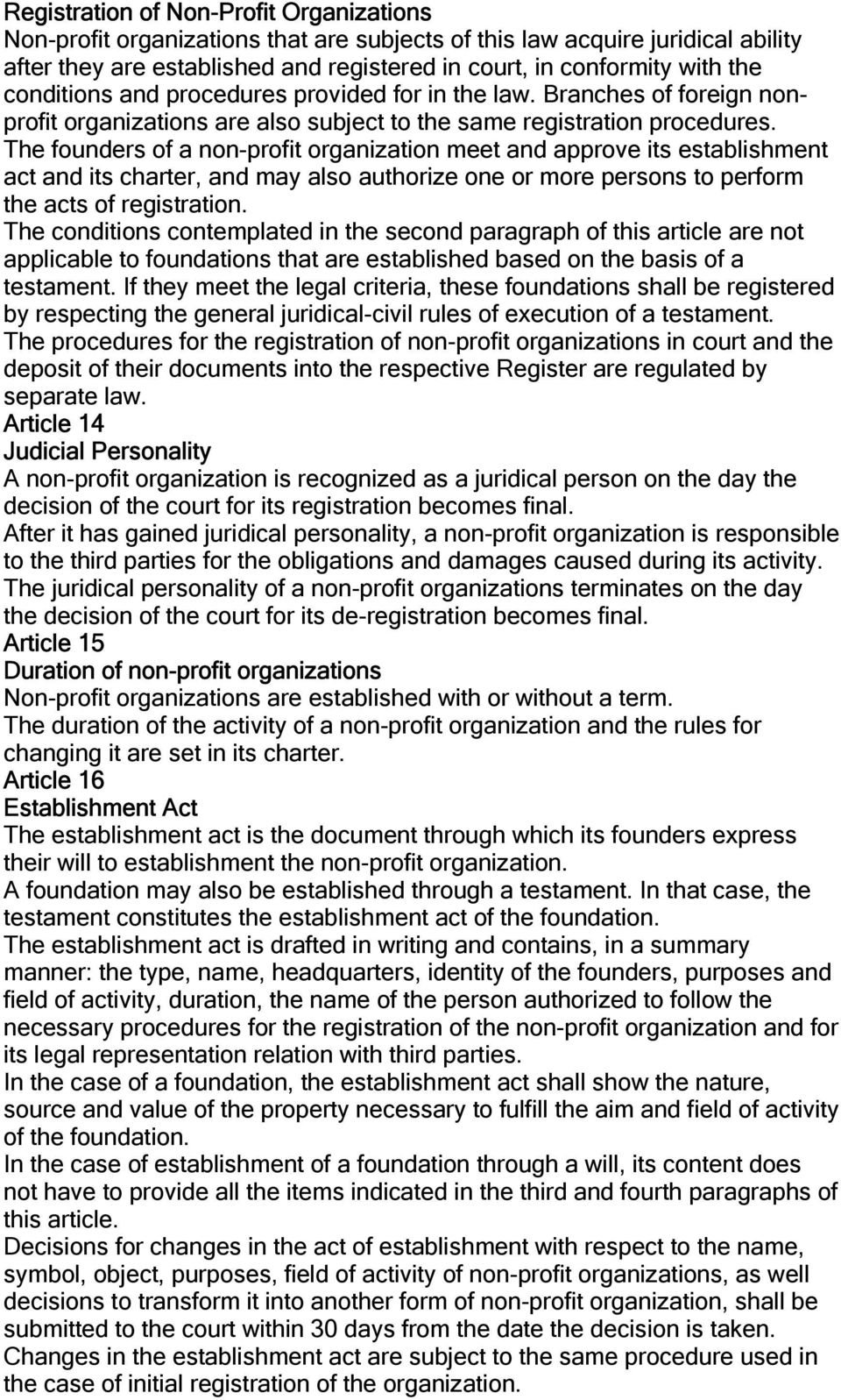 The founders of a non-profit organization meet and approve its establishment act and its charter, and may also authorize one or more persons to perform the acts of registration.
