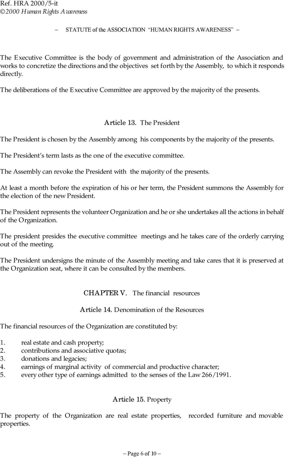 The President The President is chosen by the Assembly among his components by the majority of the presents. The President s term lasts as the one of the executive committee.