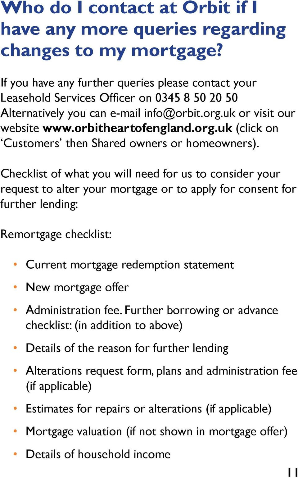 Checklist of what you will need for us to consider your request to alter your mortgage or to apply for consent for further lending: Remortgage checklist: Current mortgage redemption statement New