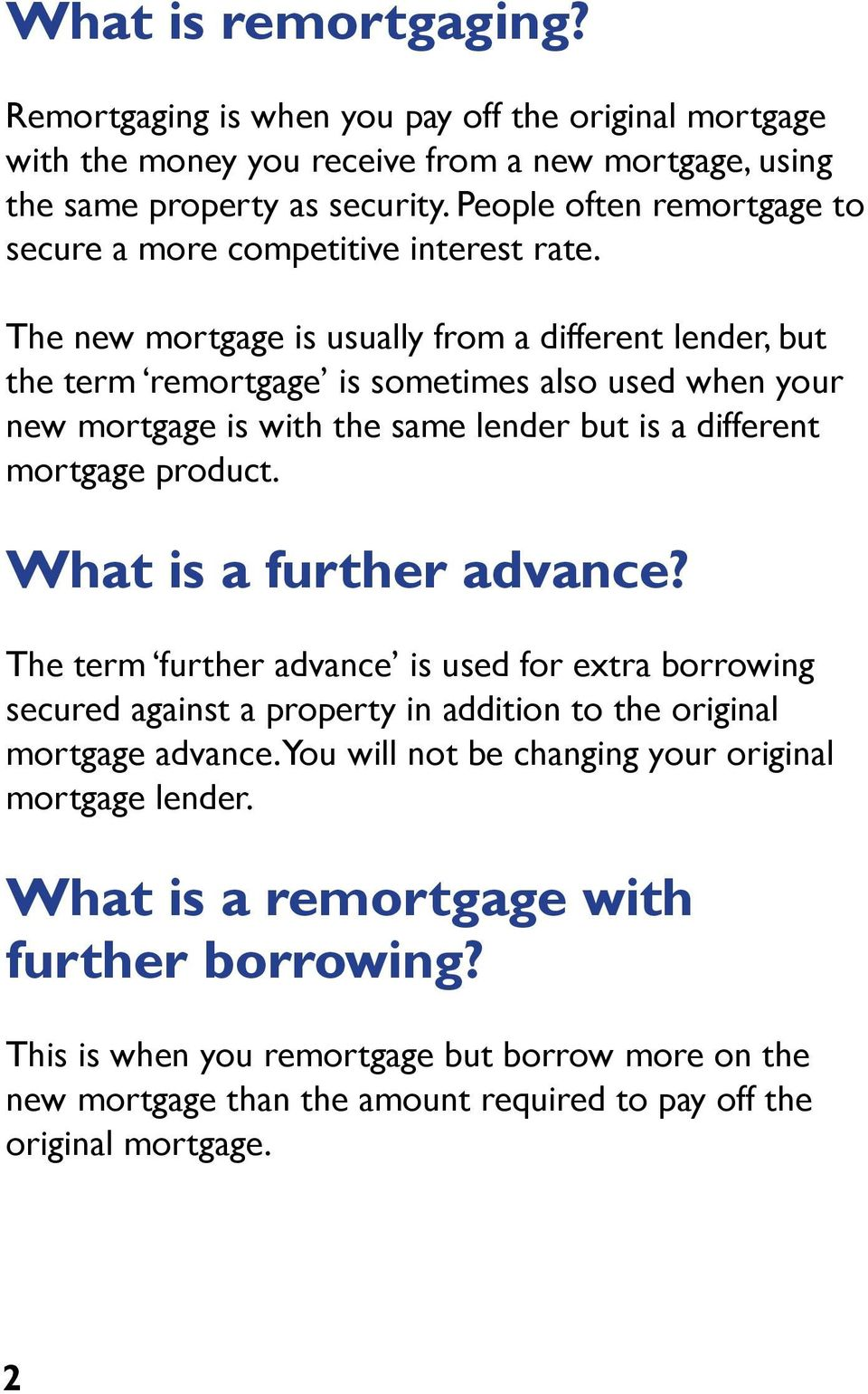 The new mortgage is usually from a different lender, but the term remortgage is sometimes also used when your new mortgage is with the same lender but is a different mortgage product.