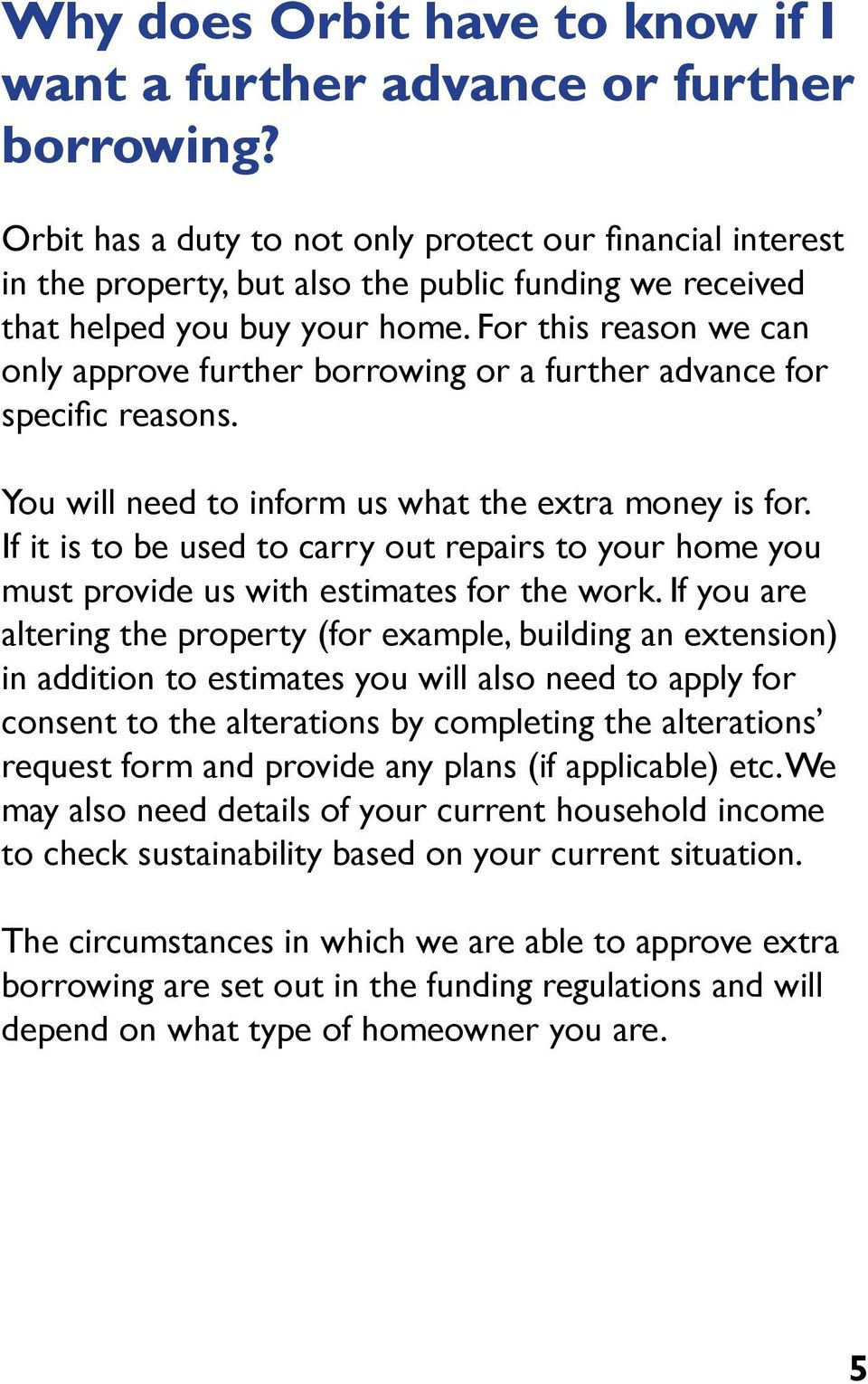 For this reason we can only approve further borrowing or a further advance for specific reasons. You will need to inform us what the extra money is for.