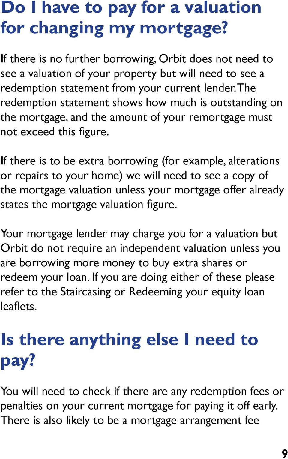The redemption statement shows how much is outstanding on the mortgage, and the amount of your remortgage must not exceed this figure.