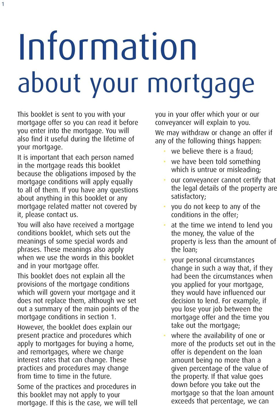 It is important that each person named in the mortgage reads this booklet because the obligations imposed by the mortgage conditions will apply equally to all of them.