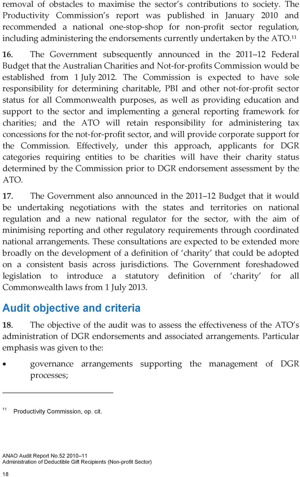 undertaken by the ATO. 11 16. The Government subsequently announced in the 2011 12 Federal Budget that the Australian Charities and Not for profits Commission would be established from 1 July 2012.