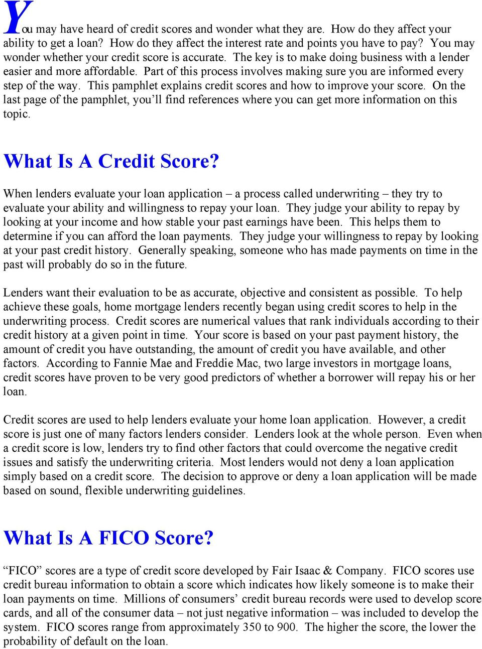 Part of this process involves making sure you are informed every step of the way. This pamphlet explains credit scores and how to improve your score.