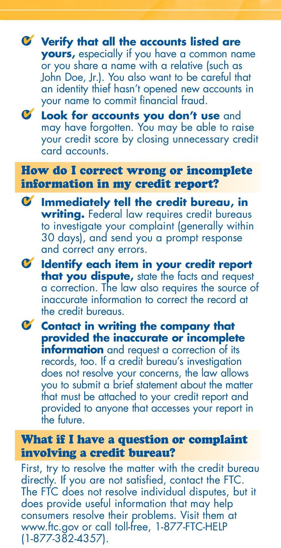 You may be able to raise your credit score by closing unnecessary credit card accounts. How do I correct wrong or incomplete information in my credit report?