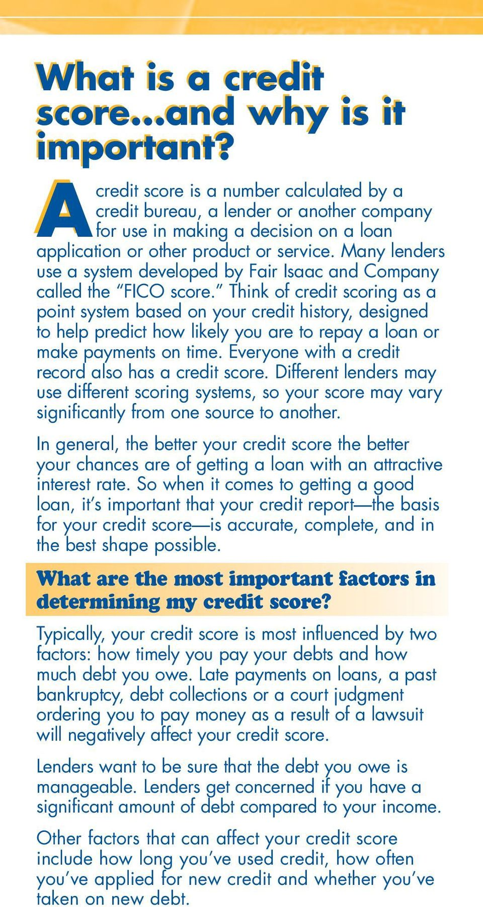 Many lenders use a system developed by Fair Isaac and Company called the FICO score.