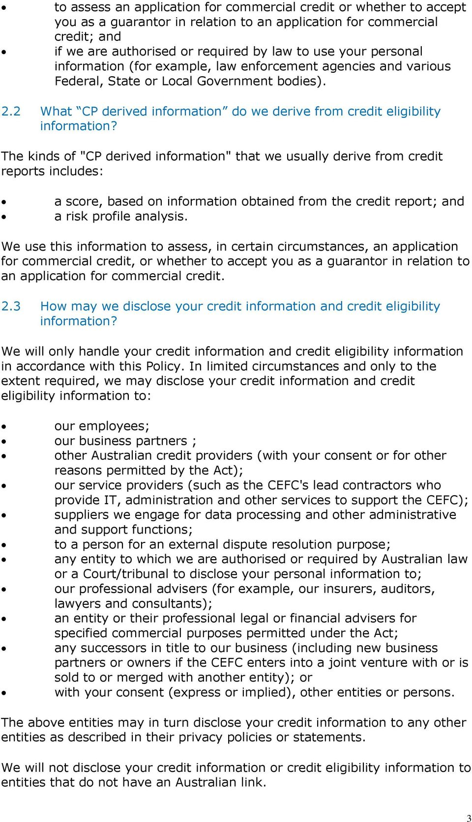 "The kinds of ""CP derived information"" that we usually derive from credit reports includes: a score, based on information obtained from the credit report; and a risk profile analysis."