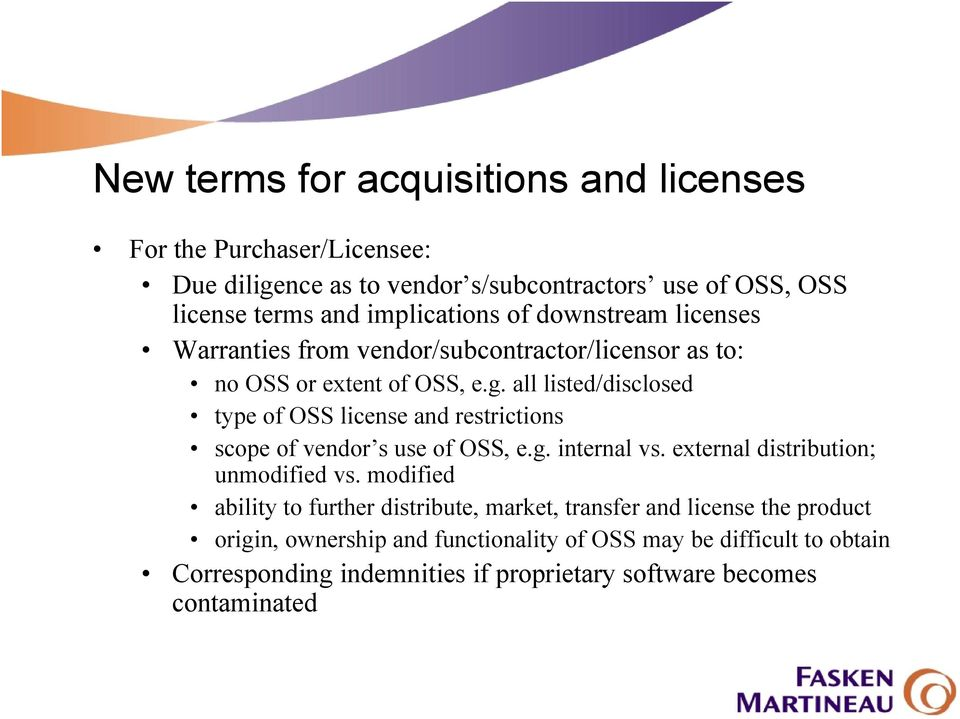 all listed/disclosed type of OSS license and restrictions scope of vendor s use of OSS, e.g. internal vs. external distribution; unmodified vs.