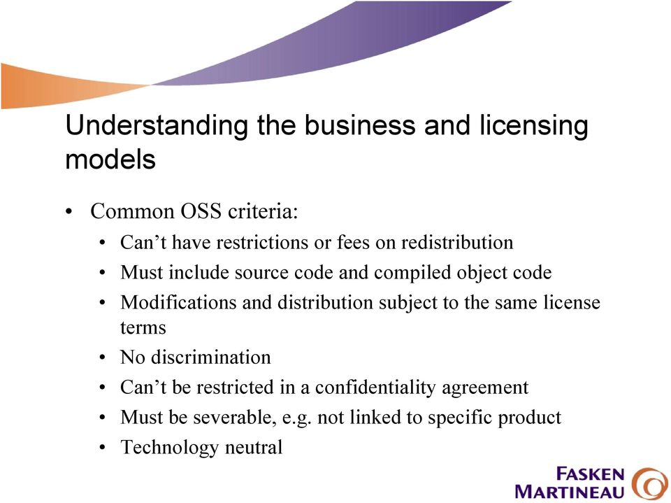 distribution subject to the same license terms No discrimination Can t be restricted in a