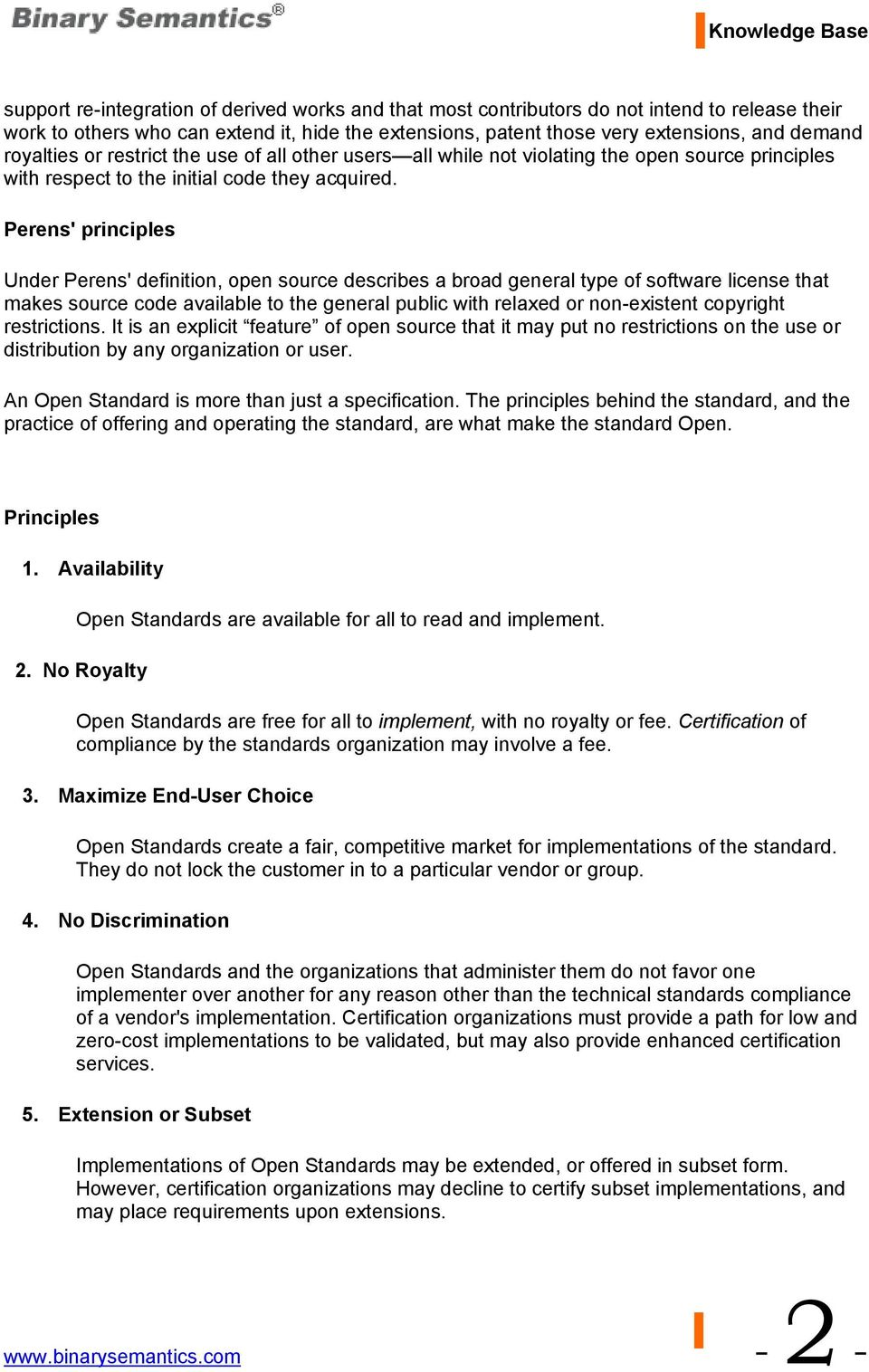 Perens' principles Under Perens' definition, open source describes a broad general type of software license that makes source code available to the general public with relaxed or non-existent