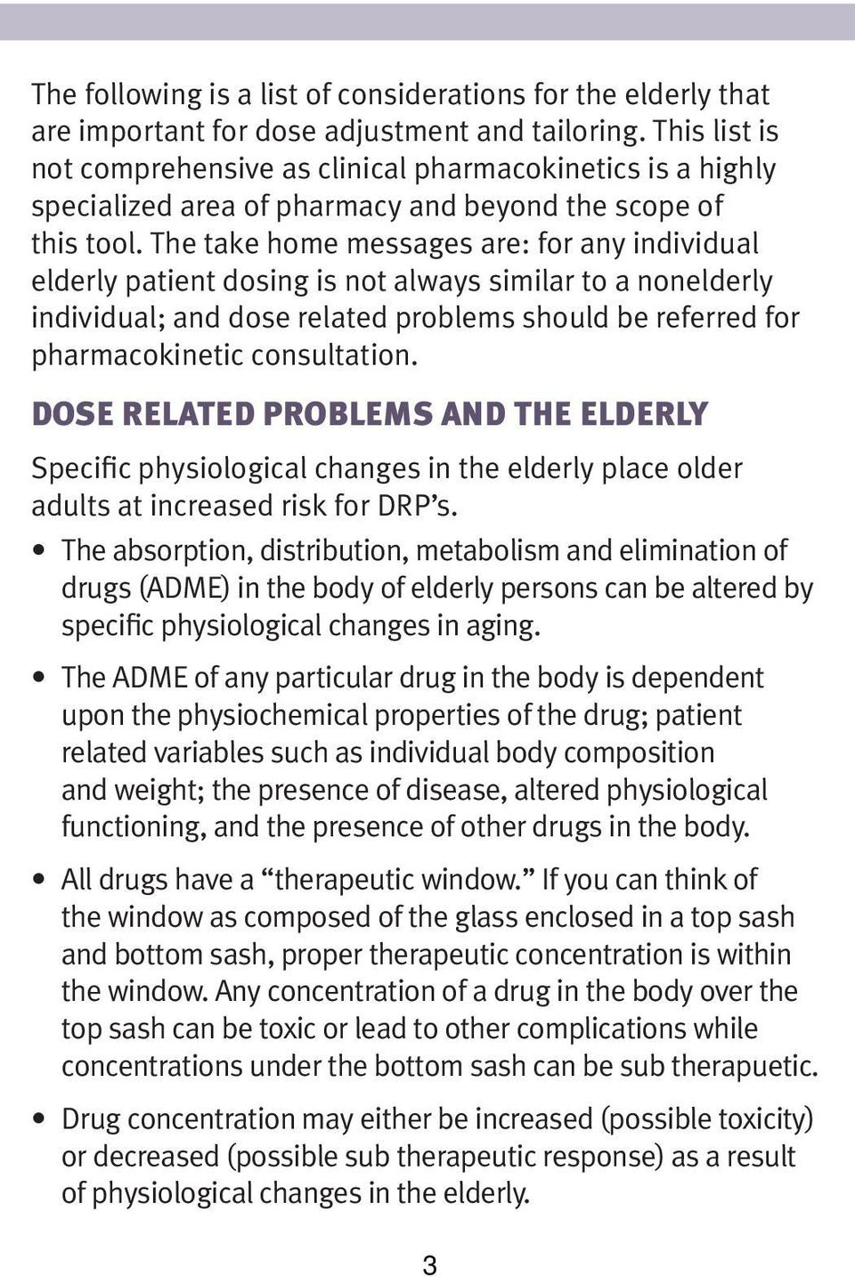 The take home messages are: for any individual elderly patient dosing is not always similar to a nonelderly individual; and dose related problems should be referred for pharmacokinetic consultation.