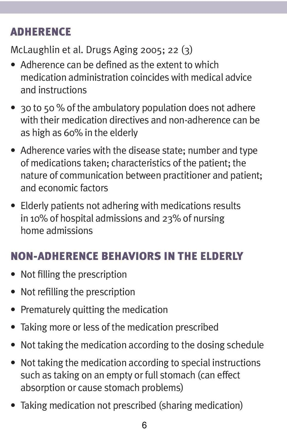 adhere with their medication directives and non-adherence can be as high as 60% in the elderly Adherence varies with the disease state; number and type of medications taken; characteristics of the