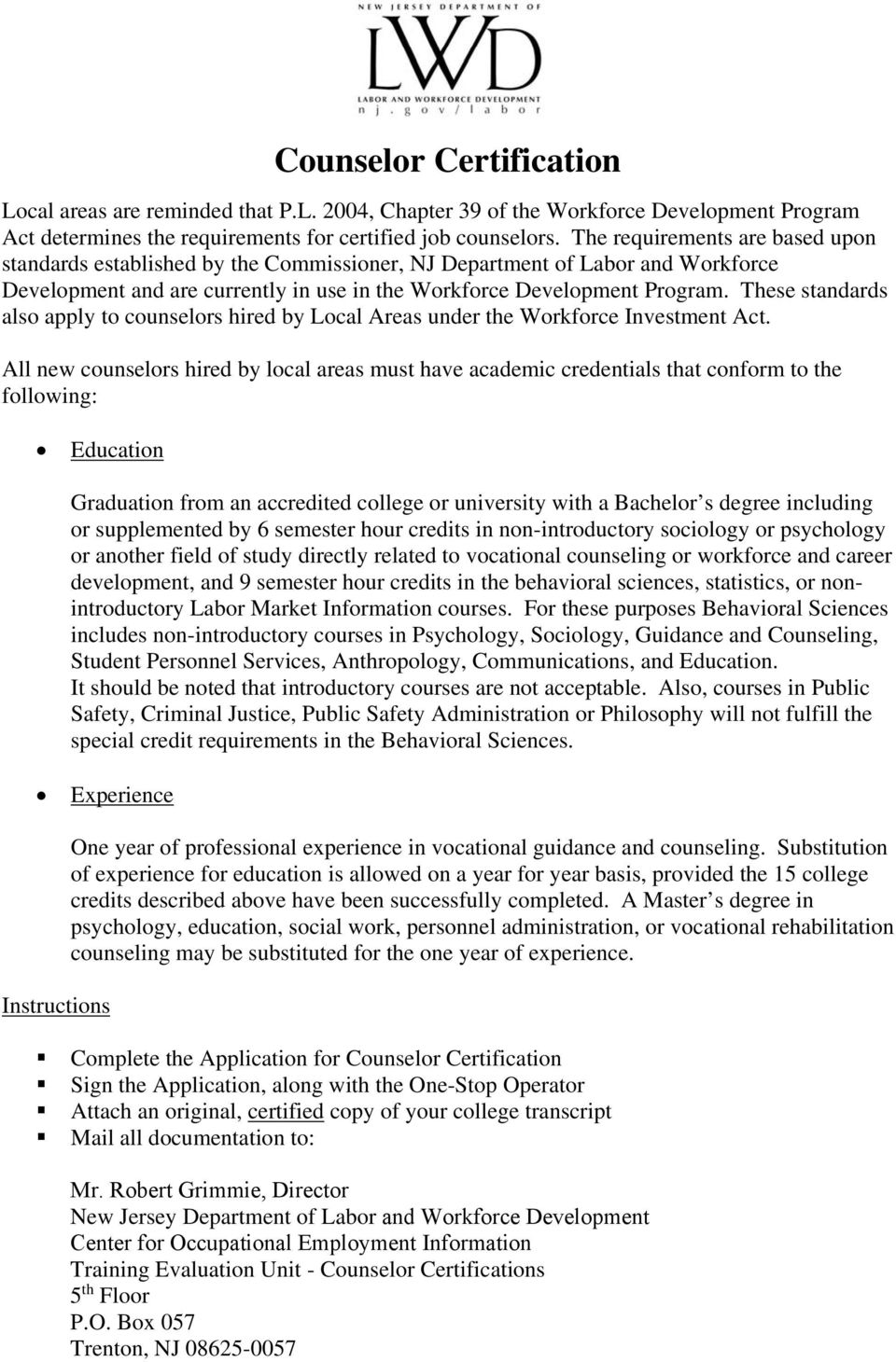 These standards also apply to counselors hired by Local Areas under the Workforce Investment Act.