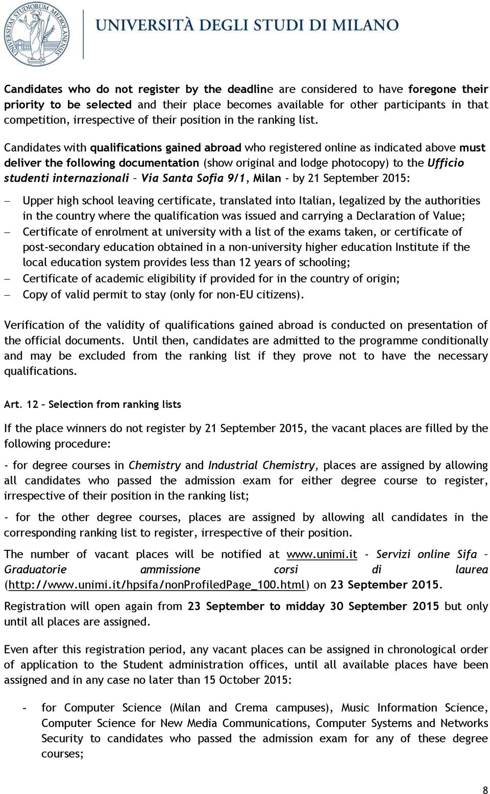 Candidates with qualifications gained abroad who registered online as indicated above must deliver the following documentation (show original and lodge photocopy) to the Ufficio studenti