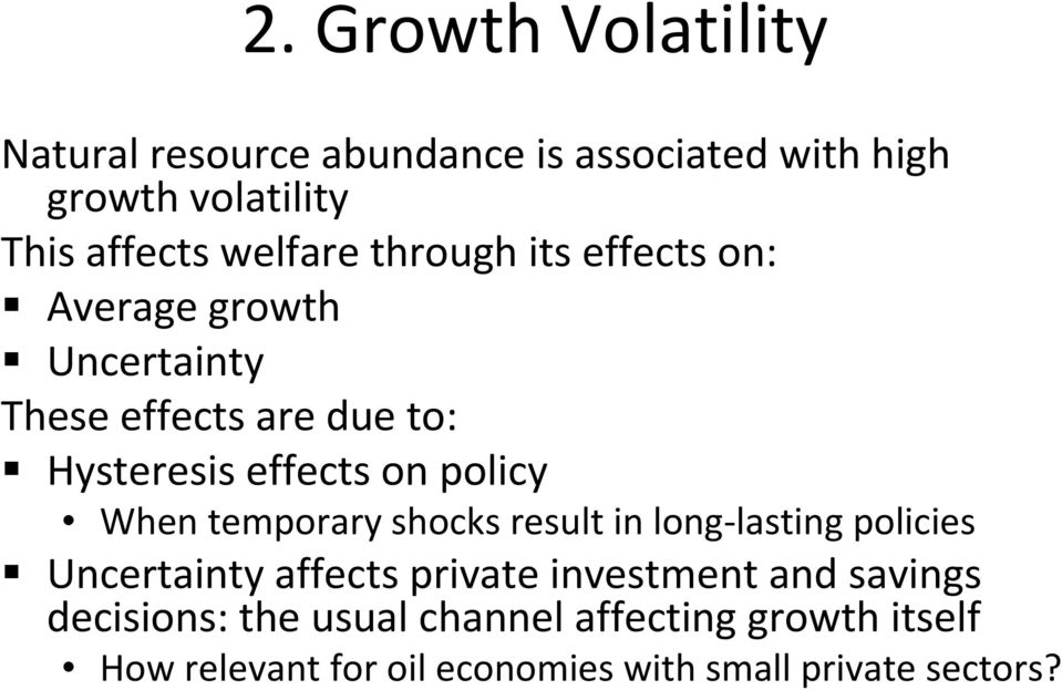 policy When temporary shocks result in long lasting policies Uncertainty affects private investment and