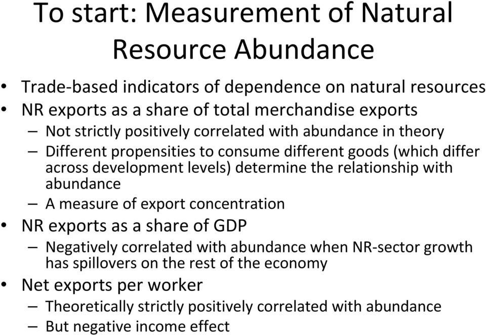 levels) determine the relationship with abundance A measure of export concentration NR exports as a share of GDP Negatively correlated with abundance when