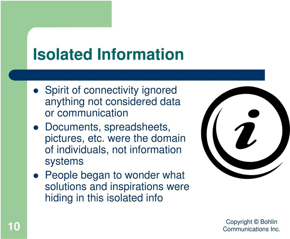 were the domain of individuals, not information systems People began to
