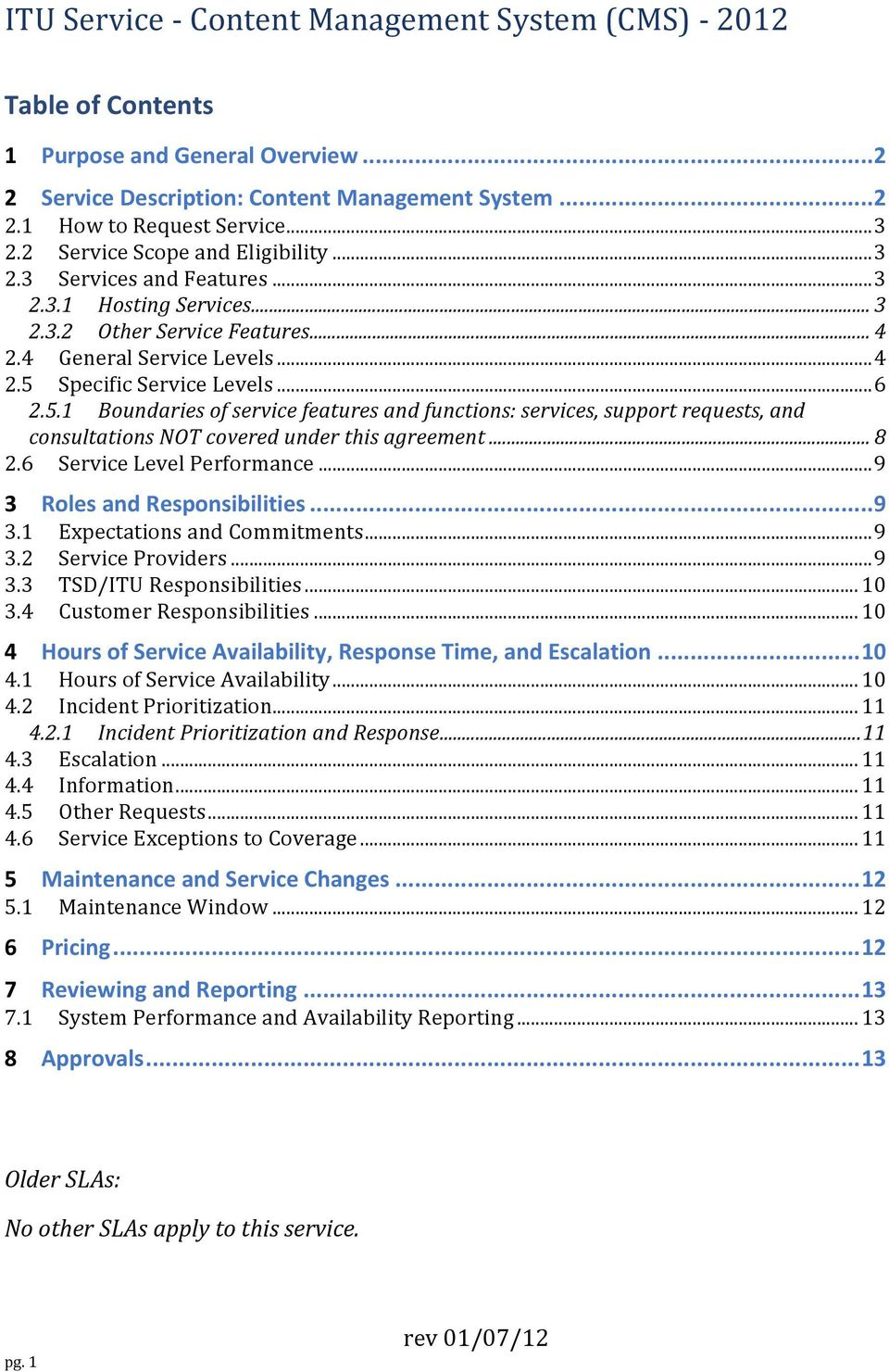 Specific Service Levels... 6 2.5.1 Boundaries of service features and functions: services, support requests, and consultations NOT covered under this agreement... 8 2.6 Service Level Performance.