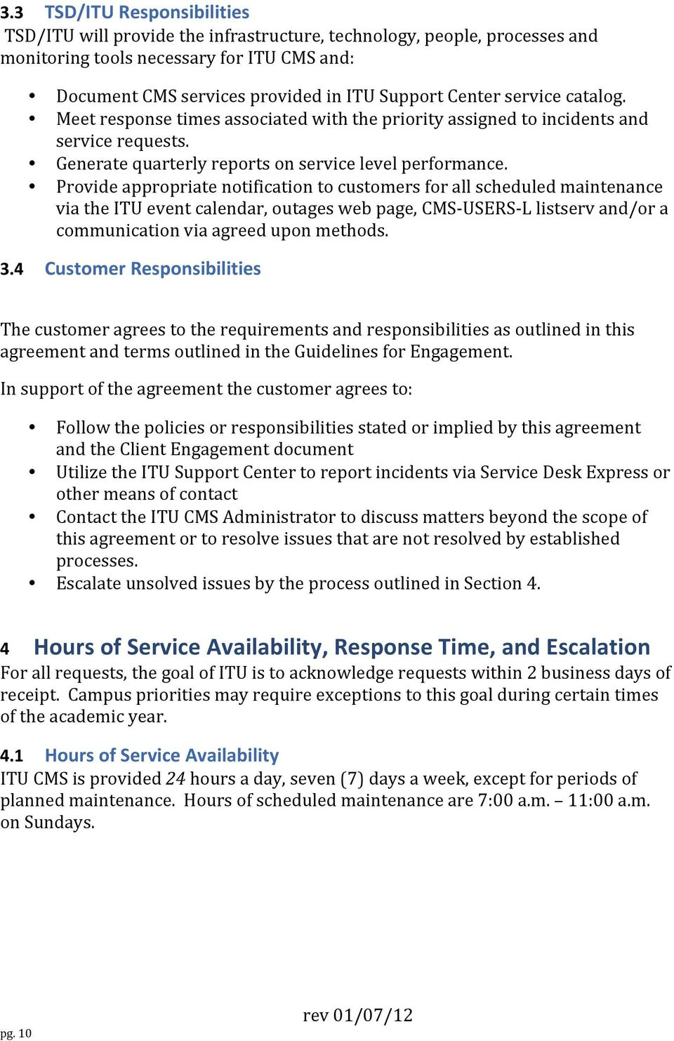 Provide appropriate notification to customers for all scheduled maintenance via the ITU event calendar, outages web page, CMS- USERS- L listserv and/or a communication via agreed upon methods. 3.
