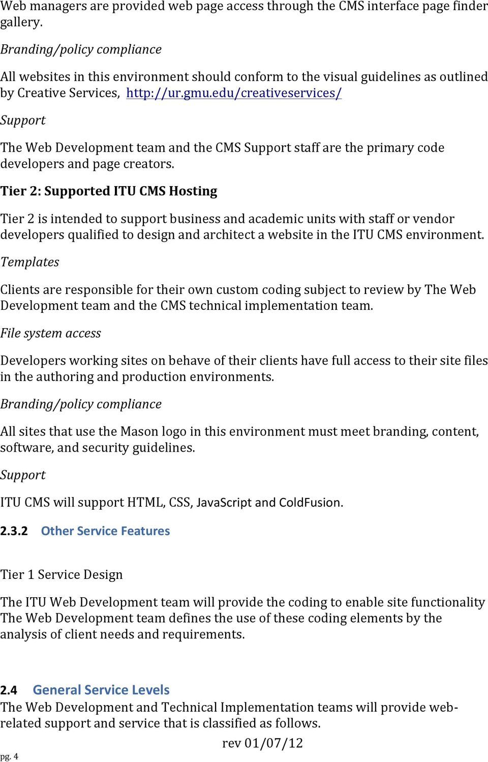 edu/creativeservices/ Support The Web Development team and the CMS Support staff are the primary code developers and page creators.