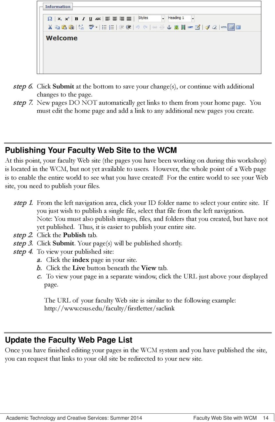 Publishing Your Faculty Web Site to the WCM At this point, your faculty Web site (the pages you have been working on during this workshop) is located in the WCM, but not yet available to users.